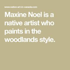 Maxine Noel is a native artist who paints in the woodlands style.