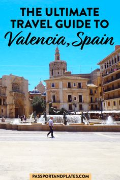 The Ultimate Valencia Travel Guide: Awesome Things to Do in Valencia, Spain - Europe Destinations, Europe Travel Tips, European Travel, Europe Places, Travel Hacks, Travel Packing, Solo Travel, Budget Travel, Travel Guides