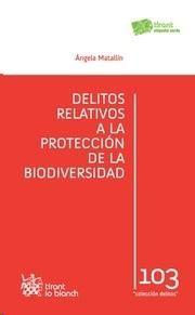 Matallín Evangelio, Ángela Delitos relativos a la protección de la biodiversidad. Tirant lo Blanch, 2013