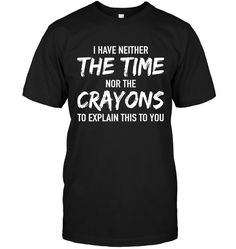 FUNNY - I HAVE NEITHER THE TIME NOR THE CRAYONS TO EXPLAIN THIS TO YOU