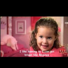 Toddlers and Tiaras- words can't epress how much i love this child! BEST EPISODE EVERR!