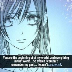 """""""You are the beginning of my world, and everything in the world... so even if I could't remember my past... I wasn't scared."""""""