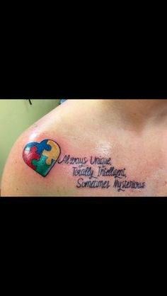 Always Unique, totally intelligent, sometimes mysterious ~ i love this. My brother has autism. For surly getting a tat for him.