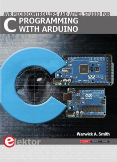 C Programming with Arduino Look inside Elektor's C Programming with Arduino book.