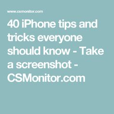 40 iPhone tips and tricks everyone should know - Take a screenshot - CSMonitor.com