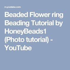 Beaded Flower ring Beading Tutorial by HoneyBeads1 (Photo tutorial) - YouTube
