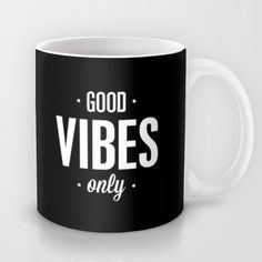 Good Vibes Only https://society6.com/product/good-vibes-only-typography-print_mug#27=199