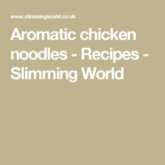 Aromatic chicken noodles - Recipes - Slimming World