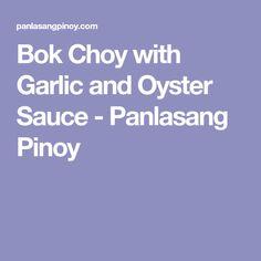 Bok Choy with Garlic and Oyster Sauce - Panlasang Pinoy