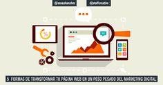 5 Formas de transformar tu página web en un peso pesado del #Marketing Digital. #DiseñoWeb #SEO #Posicionamiento #ContetMarketing #InboundMarketing