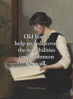 Old books help us rediscover the sensibilities once common to us all.