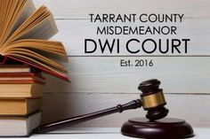 Tarrant County Starts New Misdemeanor DWI Court Program
