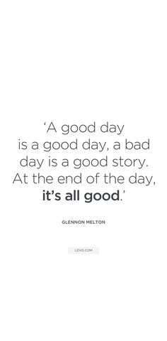 """At the end of the day, it's all good."" Uplifting quotes to end your day: Glennon Melton"