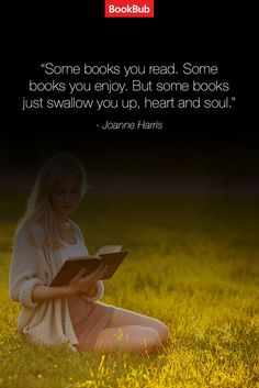 Cheers to the books that swallow you up, heart and soul. | 21 Quotes That Remind Us Just How Much We Love Books