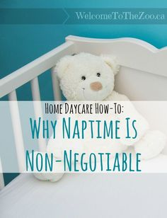 Great reasons to tell your daycare parents when they ask! Home Daycare How-To: Why Naptime is Non-Negotiable