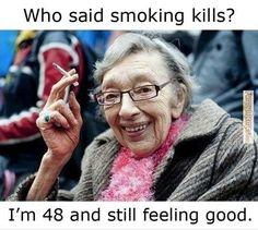 Funny memes  Who said smoking kills?