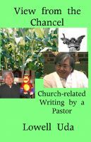 View from the Chancel: Church-related Writings by a Pastor, an ebook by Lowell Uda at Smashwords