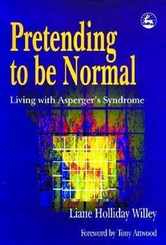 Pretending to be normal : living with Asperger's Syndrome / Liane Holliday Willey ; foreword by Tony Attwood / BEST Library, Basement Aspergers Women, Autism Spectrum Disorder, Books To Read Online, Read Books, Denial, Disorders, Anxiety, Positivity