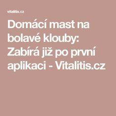 Domácí mast na bolavé klouby: Zabírá již po první aplikaci - Vitalitis.cz Dna, Medicine, Horoscope