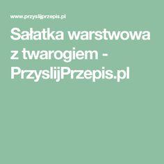Sałatka warstwowa z twarogiem - PrzyslijPrzepis.pl