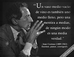 Un vaso medio vacío de vino es también uno medio lleno, pero una mentiras a medias, de ningún modo es una media verdad. - Jean Cocteau