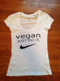 "vegan ""just do it"" shirt - Exactly. What's stopping you? :D"