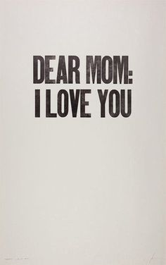 """This is a picture of a brown background with the words """"Dear Mom: I love you.""""I loved her with all my heart. Miss My Mom, I Love You Mom, My Love, Dear Momma, The Words, Happy Mothers Day, Just In Case, Quotes To Live By, Love My Mom Quotes"""