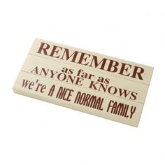 Nice Normal Family Wooden Sign --- Quick Info: Price £10.50 This sign is sure to amuse your family and friend alike with its humorous message and is the perfect addition for the family home. --- Available from Roman at Home. Images Copyright www.romanathome.com