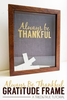 "Learn how to make your own ""Always Be Thankful"" Gratitude Frame. A perfect tradition to start during the Thanksgiving season!"