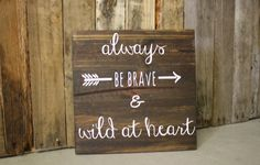 Always Be Brave and Wild at Heart Arrow Sign, Nursery Decor, Girls Room Decoration 12x12 Sign is dark stained with white lettering.