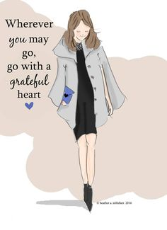 Wherever you may go, GO with a grateful heart