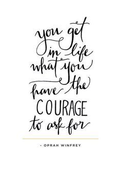 You get in life what you have the courage to ask for.  www.gracetheday.com