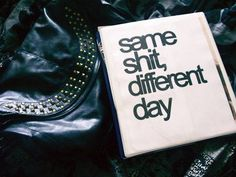 """SSDD Same Shit Different Day"" ― Stephen King, Dreamcatcher"