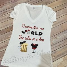 Conquering the world one drink at a time, Food & Wine Festival t-shirts Mouse Festival T Shirts, Wine Festival, Original Disneyland, Disney Trips, Disney Vacations, Drinking Around The World, Custom Made Shirts, Disney Shirts For Family, Wine Time