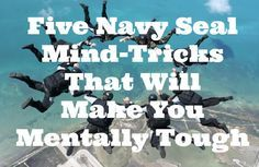 Five Navy Seal Mind-Tricks That Will Make You Mentally Tough