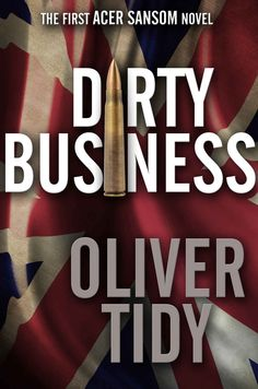Dirty Business (The Acer Sansom Novels Book 1) - Kindle edition by Oliver Tidy. Mystery, Thriller & Suspense Kindle eBooks @ Amazon.com.