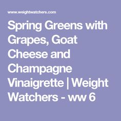 Spring Greens with Grapes, Goat Cheese and Champagne Vinaigrette | Weight Watchers - ww 6
