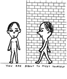 You are About to Meet Yourself   David Shrigley
