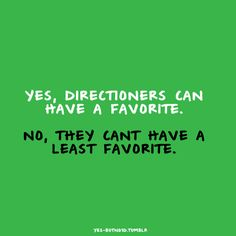 Like seriously if you have a least favorite or send hate to any of their girlfriends (it's okay to dislike on of them but just understand that they are happy with whatever girl they have!) You are not a true directioner
