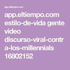app.eltiempo.com estilo-de-vida gente video discurso-viral-contra-los-millennials 16802152