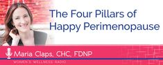 The Four Pillars of Happy Perimenopause with Maria Claps — Women's Wellness Collaborative | Bridgit Danner, LAC | Functional Medicine | Natural Fertility | Best Diets For Women