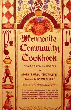 Mennonite Cookbook. My mothers side of the family is Mennonite & has used this cookbook for generations. My mom bought me one to learn the family recipes.