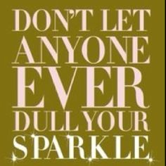 Don't allow yourself to be sparkless.