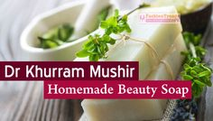 Best Homemade Beauty Soap by Dr Khurram Mushir Skin Fairness Tips for Dry and Dull Face. Dr Khurram Musheer Anti Aging Soap at Home.