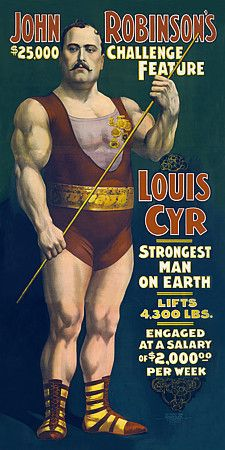 Louis Cyr  'Strongest Man on Earth'   1898  http://www.vintagevenus.com.au/products/vintage_poster_print-c190