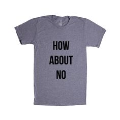 How About No Negative Choice Denied Deny Nope Nu Uh Zero Chance Denying No Way Jose Unisex T Shirt SGAL4 Unisex T Shirt