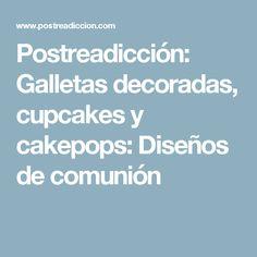 Postreadicción: Galletas decoradas, cupcakes y cakepops: Diseños de comunión
