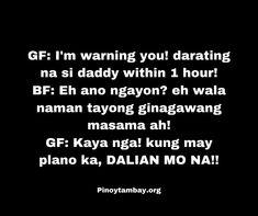 GF: I'm warning you! darating na si daddy within 1 hour! BF: Eh ano ngayon? eh wala naman tayong ginagawang masama ah! GF: Kaya nga! kung may plano ka, DALIAN MO NA!! Pinoy, Dali, Jokes, Catamaran, Lifting Humor, Chistes, Work Funnies, Hilarious Stuff