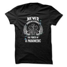 Paramedic t-shirt - Never underestimate the power of a  T Shirt, Hoodie, Sweatshirt