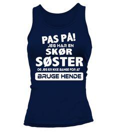 T shirt  PAS PA JEG HAR EN  SKOR SOSTER OG JEG ER IKKE BANGE FOR AT BRUGE HANDE T-SHIRT  fashion trend 2018 #tshirt, #tshirtfashion, #fashion